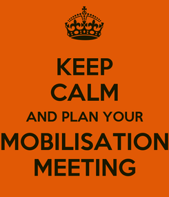 Poster: KEEP CALM AND PLAN YOUR MOBILISATION MEETING