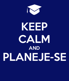 Poster: KEEP CALM AND PLANEJE-SE