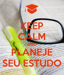 Poster: KEEP CALM AND PLANEJE SEU ESTUDO