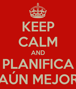Poster: KEEP CALM AND PLANIFICA AÚN MEJOR