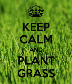 Poster: KEEP CALM AND PLANT GRASS