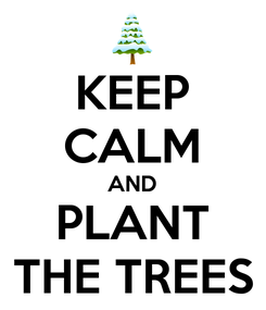 Poster: KEEP CALM AND PLANT THE TREES