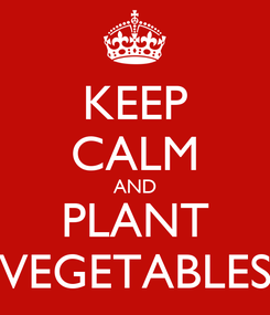 Poster: KEEP CALM AND PLANT VEGETABLES