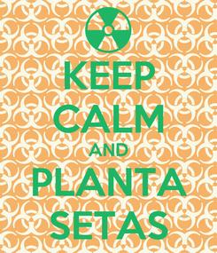 Poster: KEEP CALM AND PLANTA SETAS