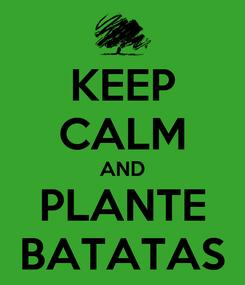 Poster: KEEP CALM AND PLANTE BATATAS