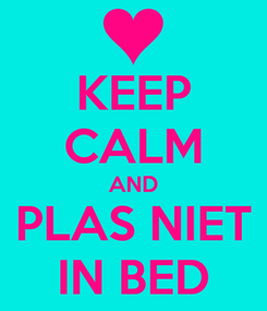 Poster: KEEP CALM AND PLAS NIET IN BED