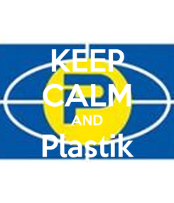 Poster: KEEP CALM AND Plastik  Power