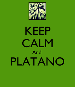 Poster: KEEP CALM And  PLATANO