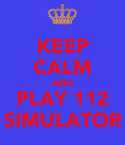 Poster: KEEP CALM AND PLAY 112 SIMULATOR