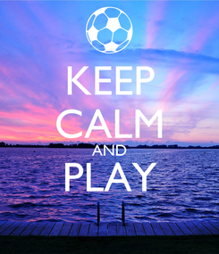 Poster: KEEP CALM AND PLAY