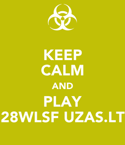 Poster: KEEP CALM AND PLAY 28WLSF UZAS.LT