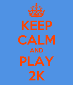 Poster: KEEP CALM AND PLAY 2K