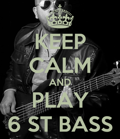 Poster: KEEP CALM AND PLAY 6 ST BASS