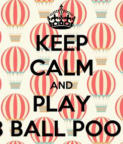 Poster: KEEP CALM AND PLAY 8 BALL POOL