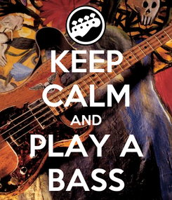 Poster: KEEP CALM AND PLAY A BASS