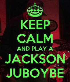 Poster: KEEP CALM AND PLAY A JACKSON JUBOYBE