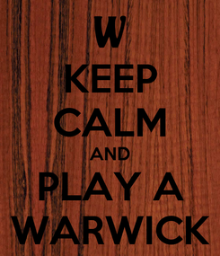 Poster: KEEP CALM AND PLAY A WARWICK