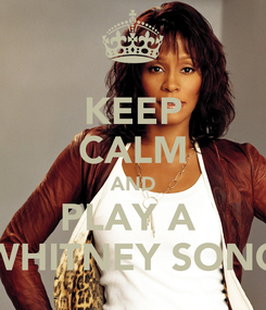 Poster: KEEP CALM AND PLAY A  WHITNEY SONG