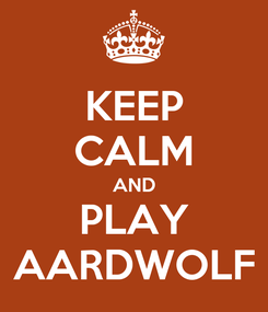 Poster: KEEP CALM AND PLAY  AARDWOLF