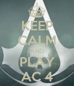 Poster: KEEP CALM AND PLAY AC 4