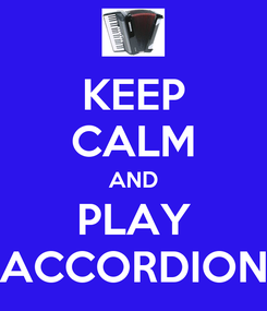 Poster: KEEP CALM AND PLAY ACCORDION