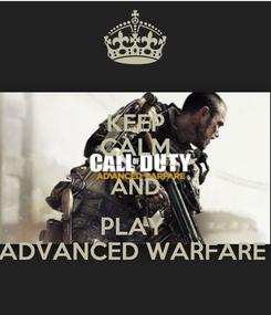 Poster: KEEP CALM AND PLAY  ADVANCED WARFARE