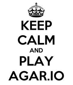 Poster: KEEP CALM AND PLAY AGAR.IO