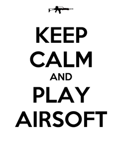 Poster: KEEP CALM AND PLAY AIRSOFT