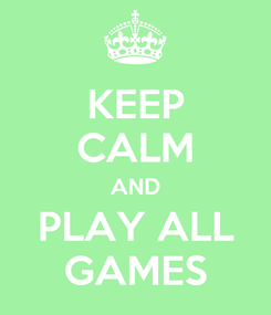 Poster: KEEP CALM AND PLAY ALL GAMES