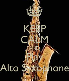 Poster: KEEP CALM AND Play Alto Saxophone