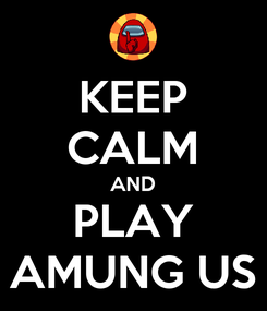 Poster: KEEP CALM AND PLAY AMUNG US