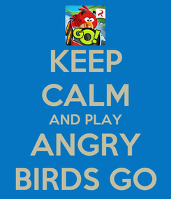Poster: KEEP CALM AND PLAY ANGRY BIRDS GO