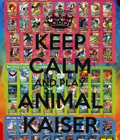 Poster: KEEP CALM AND PLAY ANIMAL KAISER
