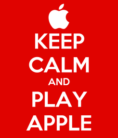 Poster: KEEP CALM AND PLAY APPLE