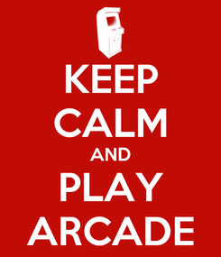 Poster: KEEP CALM AND PLAY ARCADE