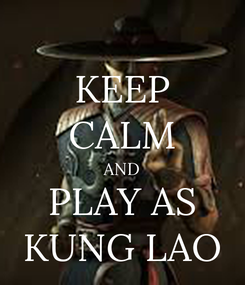 Poster: KEEP CALM AND PLAY AS KUNG LAO