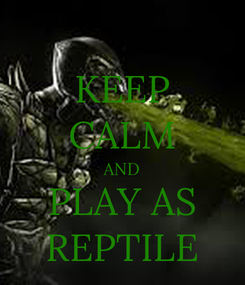 Poster: KEEP CALM AND PLAY AS REPTILE