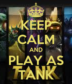 Poster: KEEP CALM AND PLAY AS TANK