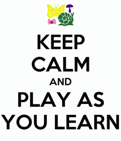 Poster: KEEP CALM AND PLAY AS YOU LEARN