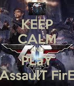 Poster: KEEP CALM AND PLaY AssaulT FirE