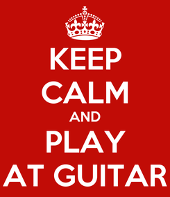 Poster: KEEP CALM AND PLAY AT GUITAR