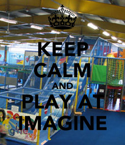 Poster: KEEP CALM AND PLAY AT IMAGINE