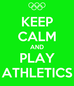 Poster: KEEP CALM AND PLAY ATHLETICS