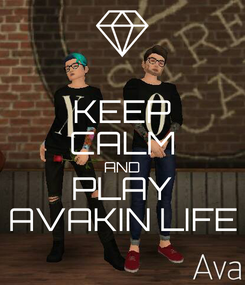 Poster: KEEP CALM AND PLAY AVAKIN LIFE
