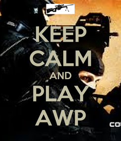 Poster: KEEP CALM AND PLAY AWP