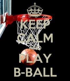 Poster: KEEP CALM AND PLAY B-BALL