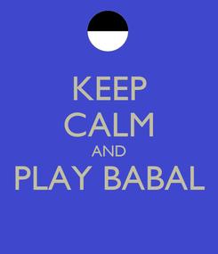 Poster: KEEP CALM AND PLAY BABAL
