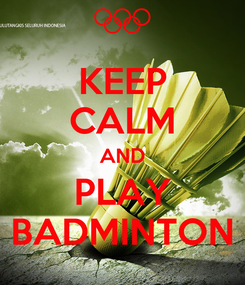 Poster: KEEP CALM AND PLAY BADMINTON