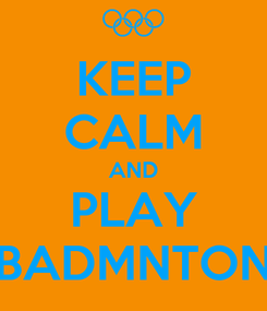 Poster: KEEP CALM AND PLAY BADMNTON