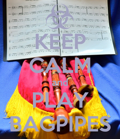 Poster: KEEP CALM and PLAY BAGPIPES